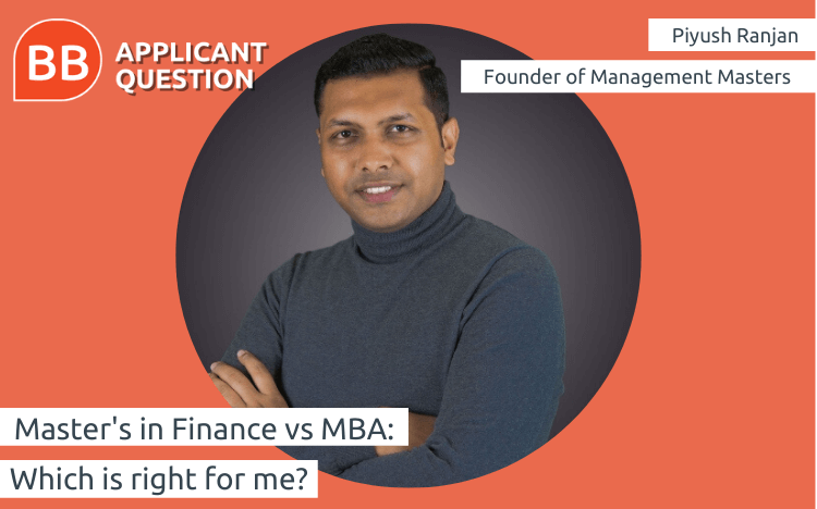 Piyush Ranjan is an expert in the Masters in Finance vs MBA debate
