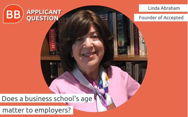 Linda Abraham, founder of Accepted, says a business school's age shouldn't be your first concern