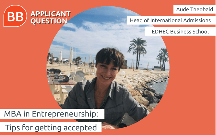 Aude Theobald, head of international admissions at EDHEC business school, tells you what you need to know about an mba in entrepreneurship
