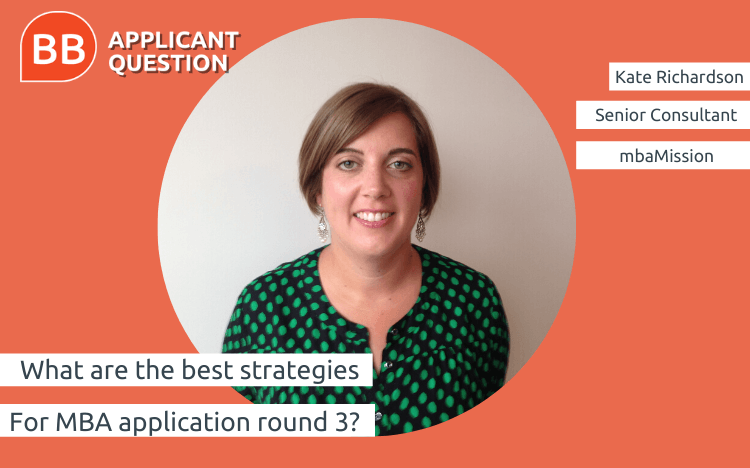 With more candidates expected to send out a round three MBA application this year, Kate Richardson explores the best application strategies