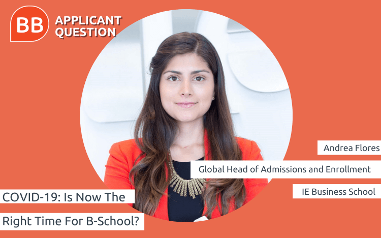 IE Business School associate admissions director, Andrea Flores, says now is the perfect time to go to b-school––especially if you're after a career change