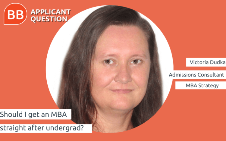 Victoria Dudka weighs up the pros and cons of pursuing an MBA straight after your undergraduate degree