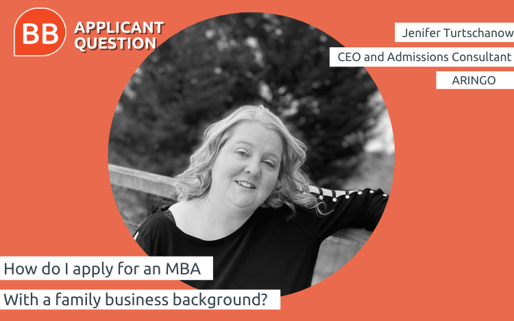 Jenifer Turtschanow, CEO of ARINGO Admissions Consulting, has seen many family business background candidates succeed in top MBA programs