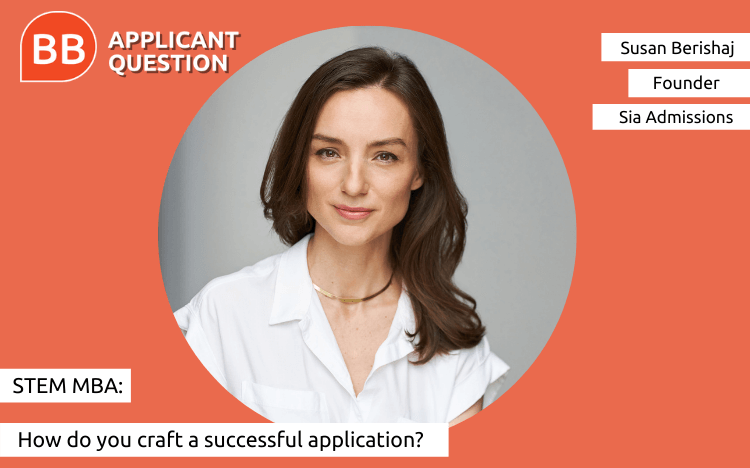 Susan Berishaj, founder of Sia Admissions, explains your STEM MBA options in this week's Applicant Question